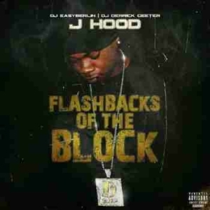 Flashbacks Of The Block BY J-Hood